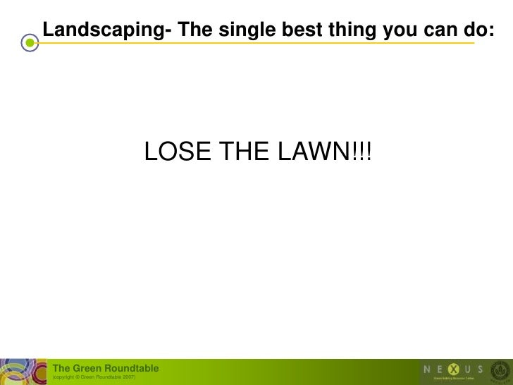 Landscaping- The single best thing you can do:                                            LOSE THE LAWN!!!      The Green ...