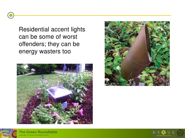 Residential accent lights can be some of worst offenders; they can be energy wasters too     The Green Roundtable (copyrig...