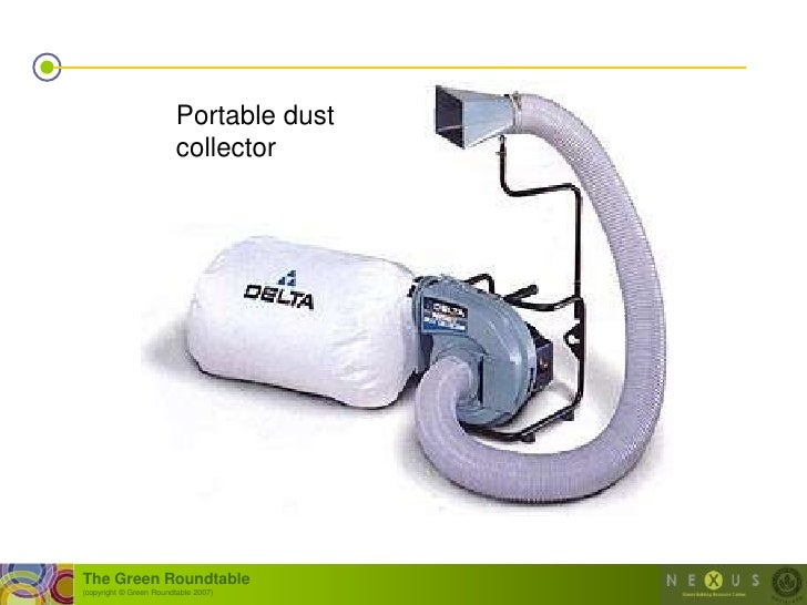 Portable dust                          collector     The Green Roundtable (copyright © Green Roundtable 2007)
