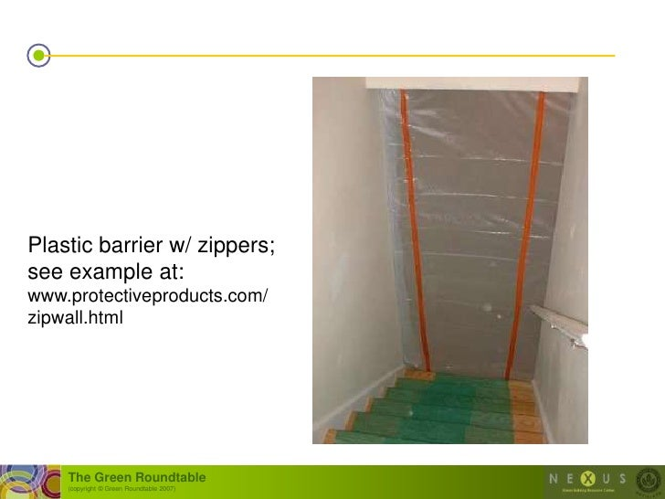Plastic barrier w/ zippers; see example at: www.protectiveproducts.com/ zipwall.html         The Green Roundtable     (cop...