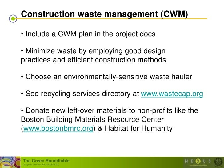 Construction waste management (CWM)  • Include a CWM plan in the project docs  • Minimize waste by employing good design p...