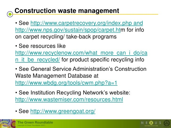 Construction waste management • See http://www.carpetrecovery.org/index.php and http://www.nps.gov/sustain/spop/carpet.htm...
