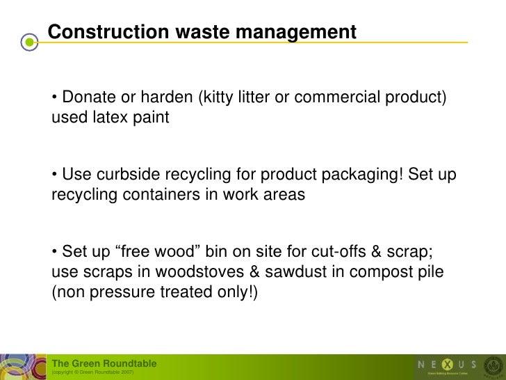 Construction waste management   • Donate or harden (kitty litter or commercial product) used latex paint   • Use curbside ...