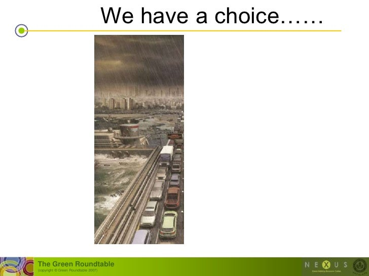 We have a choice……     The Green Roundtable (copyright © Green Roundtable 2007)