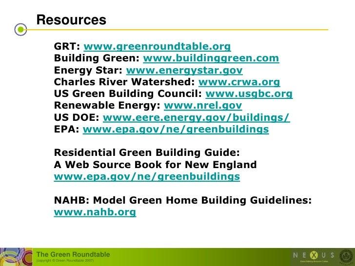 Resources           GRT: www.greenroundtable.org           Building Green: www.buildinggreen.com           Energy Star: ww...