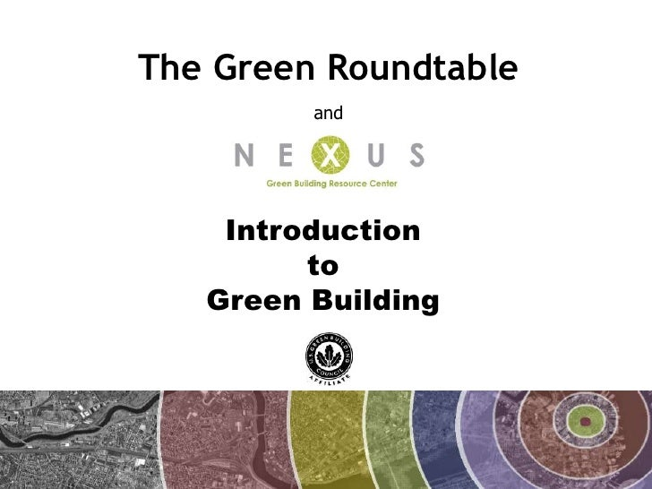 The Green Roundtable          and         Introduction          to    Green Building