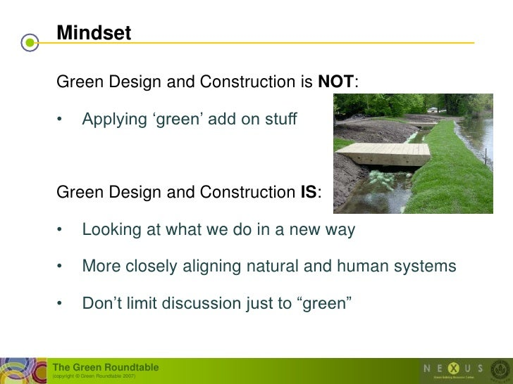 """Mindset   Green Design and Construction is NOT:   •          Applying """"green"""" add on stuff     Green Design and Constructi..."""