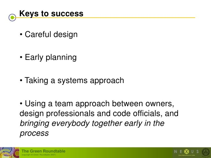 Keys to success  • Careful design  • Early planning  • Taking a systems approach  • Using a team approach between owners, ...
