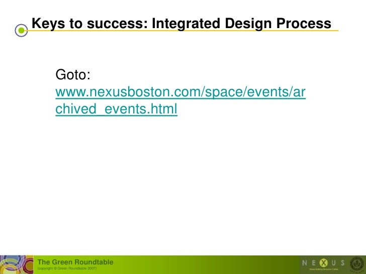 Keys to success: Integrated Design Process             Goto:           www.nexusboston.com/space/events/ar           chive...