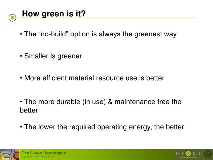 """How green is it?  • The """"no-build"""" option is always the greenest way   • Smaller is greener   • More efficient material re..."""