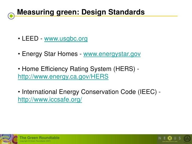 Measuring green: Design Standards   • LEED - www.usgbc.org  • Energy Star Homes - www.energystar.gov  • Home Efficiency Ra...
