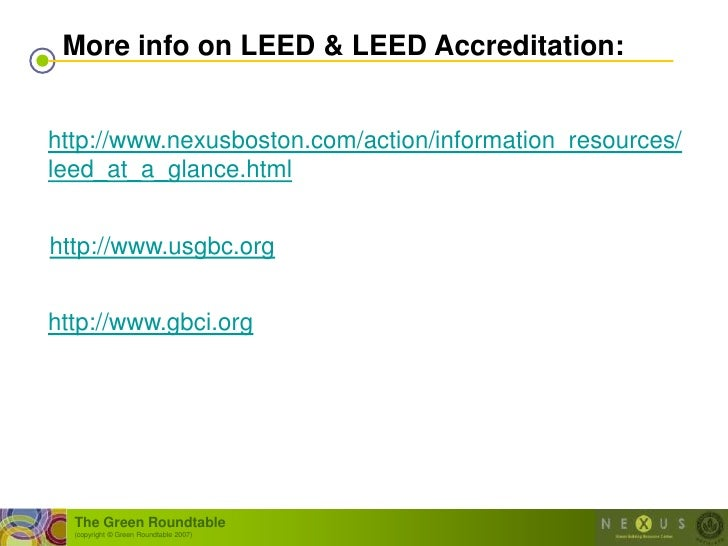 More info on LEED & LEED Accreditation:   http://www.nexusboston.com/action/information_resources/ leed_at_a_glance.html  ...