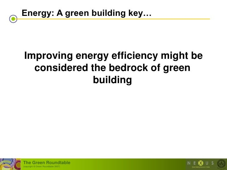 Energy: A green building key…    Improving energy efficiency might be   considered the bedrock of green               buil...