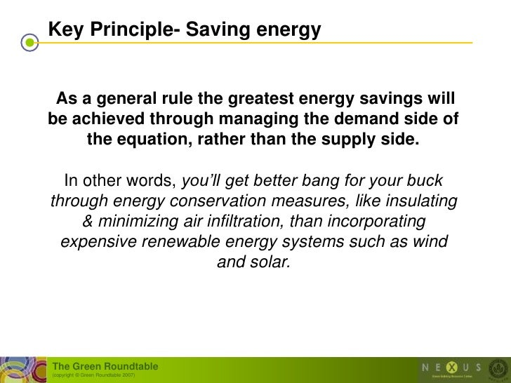 Key Principle- Saving energy    As a general rule the greatest energy savings will be achieved through managing the demand...