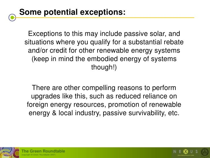 Some potential exceptions:      Exceptions to this may include passive solar, and    situations where you qualify for a su...