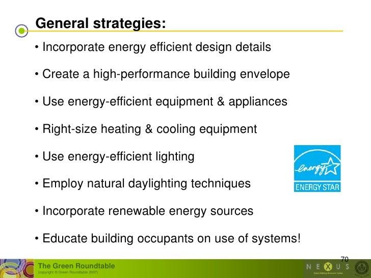 General strategies: • Incorporate energy efficient design details  • Create a high-performance building envelope  • Use en...