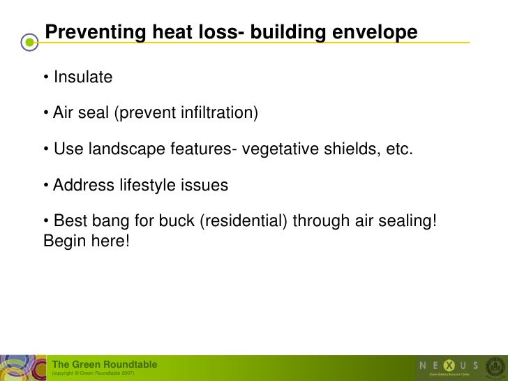 Preventing heat loss- building envelope  • Insulate  • Air seal (prevent infiltration)  • Use landscape features- vegetati...