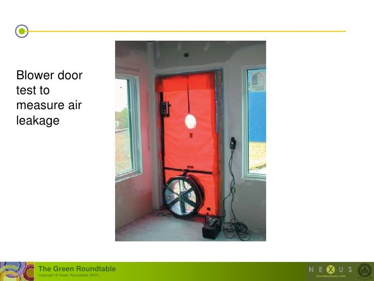 Blower door test to measure air leakage        The Green Roundtable    (copyright © Green Roundtable 2007)