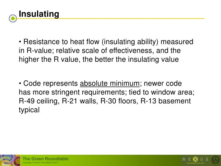 Insulating   • Resistance to heat flow (insulating ability) measured in R-value; relative scale of effectiveness, and the ...