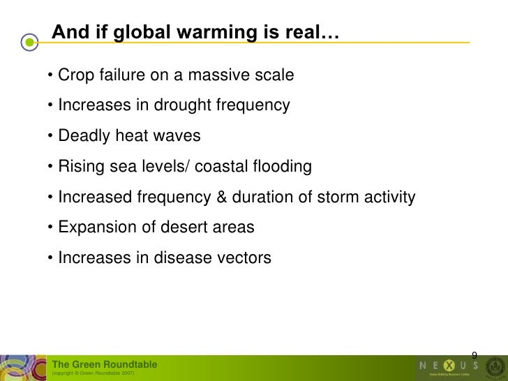 And if global warming is real…  • Crop failure on a massive scale • Increases in drought frequency • Deadly heat waves • R...