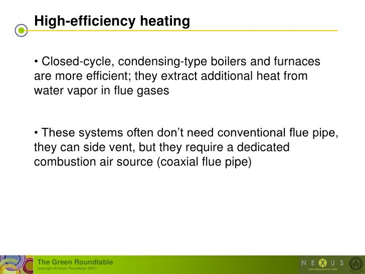 High-efficiency heating  • Closed-cycle, condensing-type boilers and furnaces are more efficient; they extract additional ...