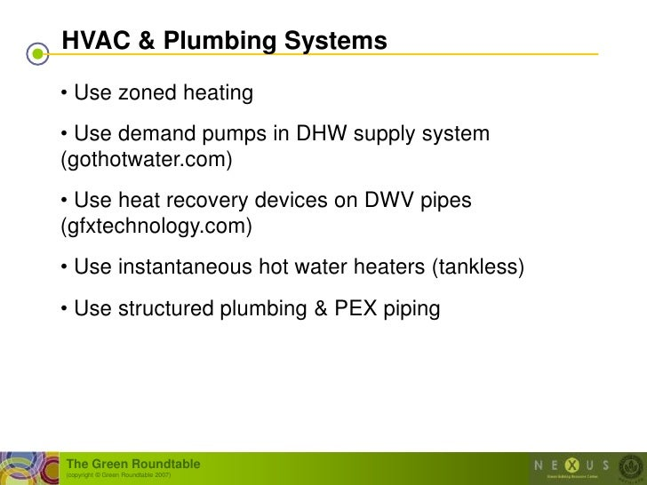 HVAC & Plumbing Systems  • Use zoned heating • Use demand pumps in DHW supply system (gothotwater.com) • Use heat recovery...