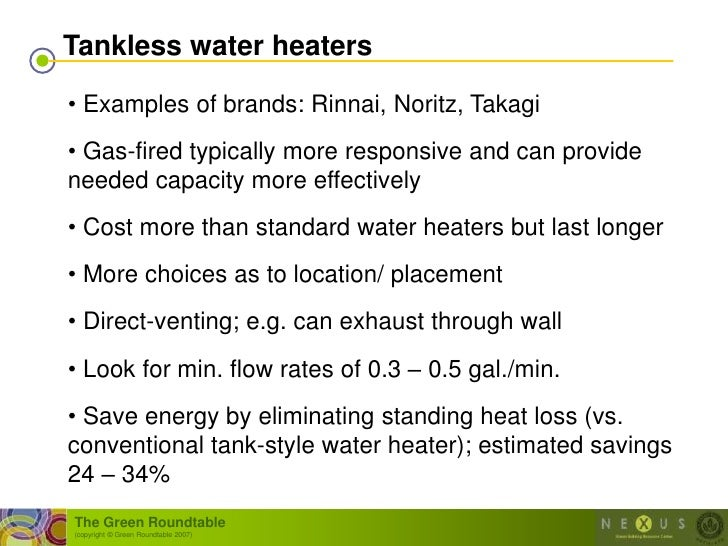 Tankless water heaters  • Examples of brands: Rinnai, Noritz, Takagi • Gas-fired typically more responsive and can provide...