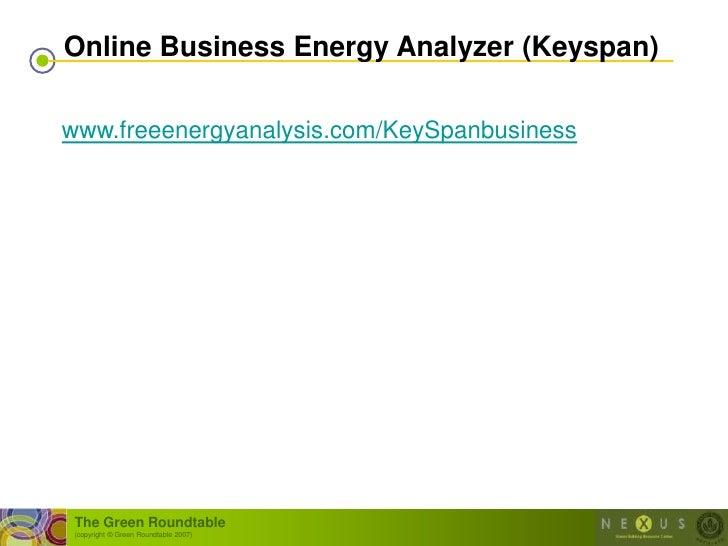 Online Business Energy Analyzer (Keyspan)  www.freeenergyanalysis.com/KeySpanbusiness      The Green Roundtable  (copyrigh...