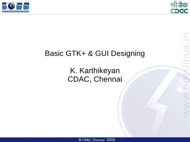 Basic GTK+ & GUI Designing     K. Karthikeyan     CDAC, Chennai
