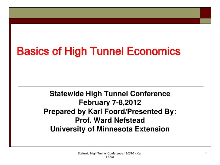 Basics of High Tunnel Economics      Statewide High Tunnel Conference               February 7-8,2012     Prepared by Karl...