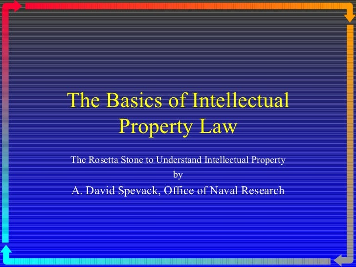 The Basics of Intellectual Property Law The Rosetta Stone to Understand Intellectual Property by A. David Spevack, Office ...