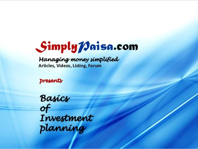 SimplyPaisa.com Managing money simplified Articles, Videos, Listing, Forum presents  Basics of Investment planning