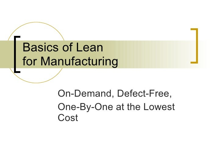 Basics of Lean for Manufacturing On-Demand, Defect-Free, One-By-One at the Lowest Cost