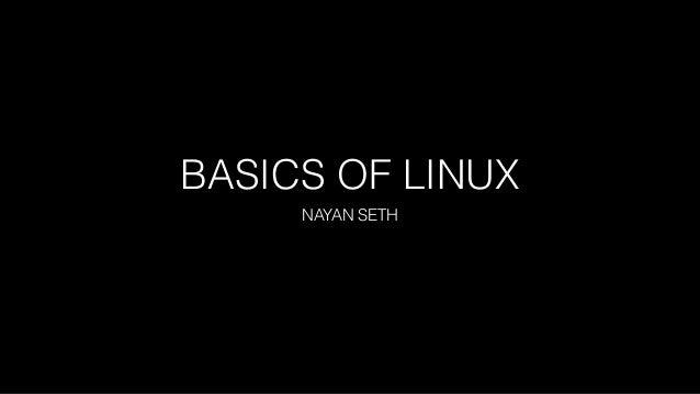BASICS OF LINUX NAYAN SETH