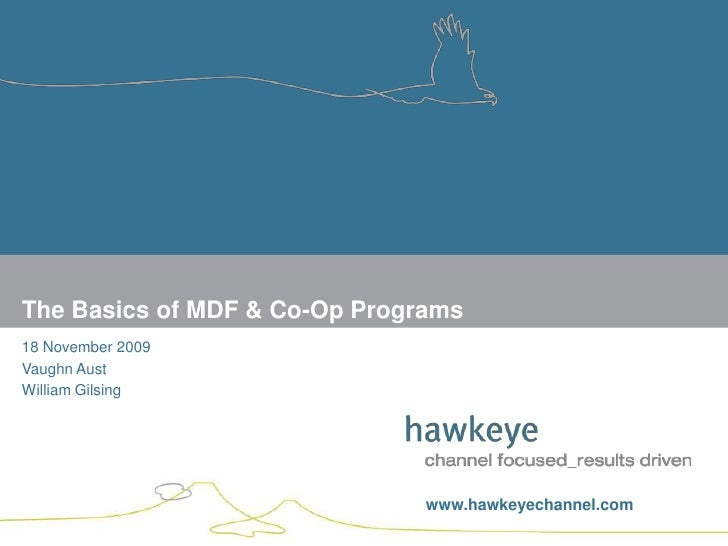 18 November 2009<br />Vaughn Aust<br />William Gilsing<br />The Basics of MDF & Co-Op Programs<br />