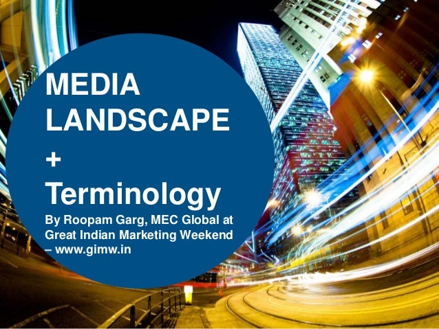 MEDIA LANDSCAPE + Terminology By Roopam Garg, MEC Global at Great Indian Marketing Weekend – www.gimw.in