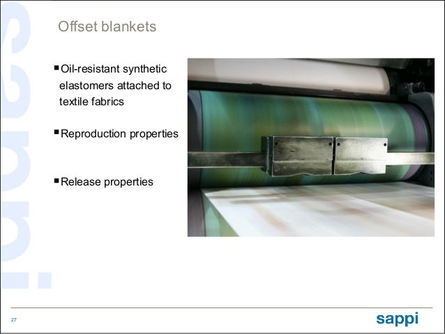 Offset blankets     Oil-resistant synthetic      elastomers attached to      textile fabrics     Reproduction properties...