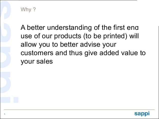 Why ?    A better understanding of the first end    use of our products (to be printed) will    allow you to better advise...