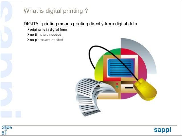 What is digital printing ?        DIGITAL printing means printing directly from digital data         original is in digit...