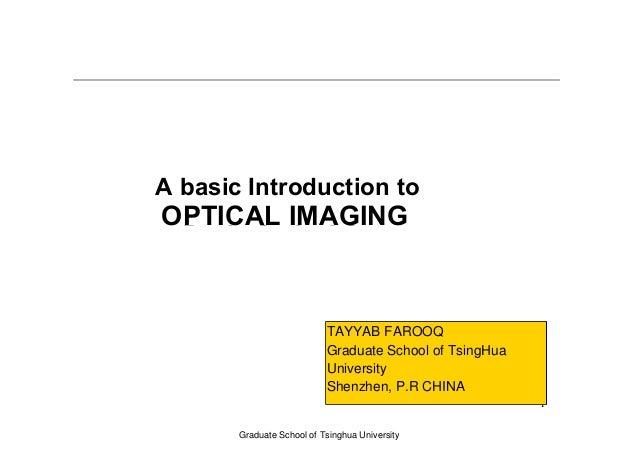 Basic Optical Concepts 1 Graduate School of Tsinghua University A basic Introduction to OPTICAL IMAGING TAYYAB FAROOQ Grad...