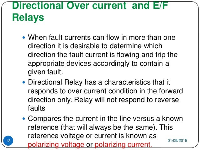 Directional Over current and E/F Relays 01/09/201513  When fault currents can flow in more than one direction it is desir...