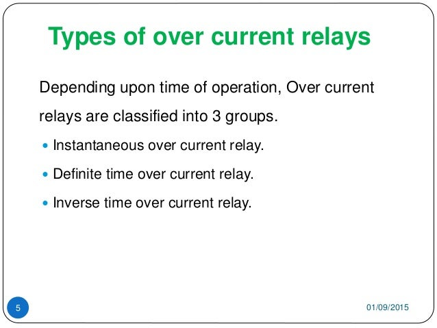 Types of over current relays Depending upon time of operation, Over current relays are classified into 3 groups.  Instant...