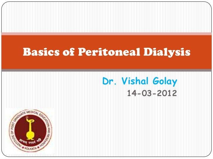 Basics of Peritoneal Dialysis             Dr. Vishal Golay                  14-03-2012