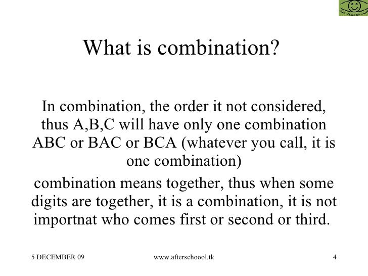 What is combination?  In combination, the order it not considered, thus A,B,C will have only one combination ABC or BAC or...