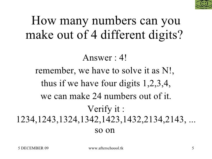 How many numbers can you make out of 4 different digits?  Answer : 4!  remember, we have to solve it as N!,  thus if we ha...