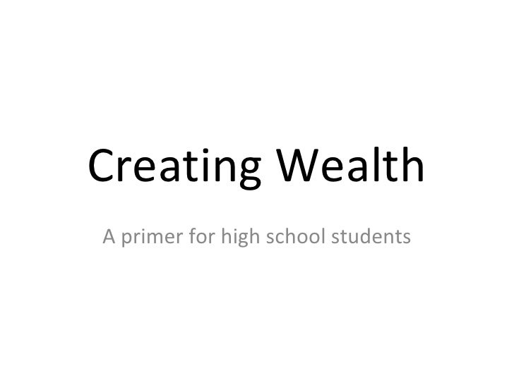 Creating Wealth<br />A primer for high school students<br />