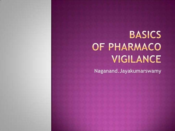 Basics of PHARMACOVIGILAnce<br />Naganand.Jayakumarswamy<br />