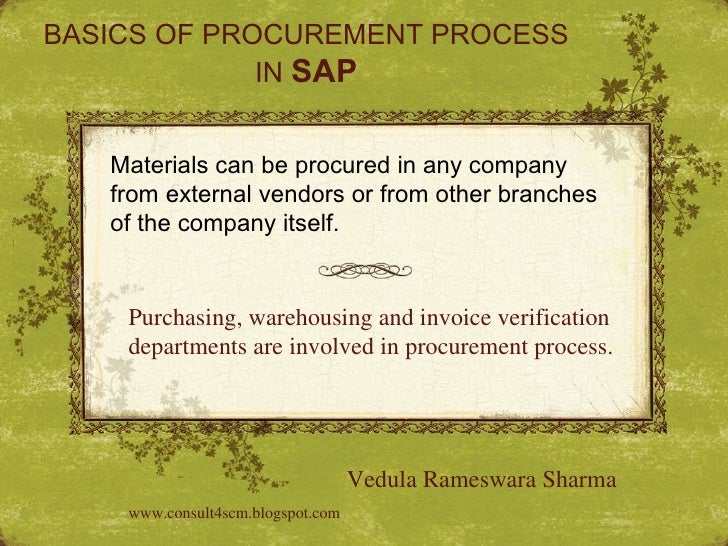 BASICS OF PROCUREMENT PROCESS IN  SAP Materials can be procured in any company from external vendors or from other branche...