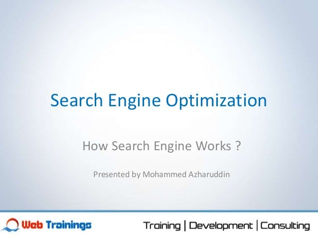 Search Engine Optimization How Search Engine Works ? Presented by Mohammed Azharuddin