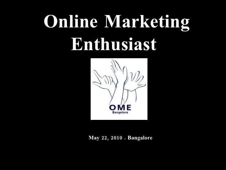 Online Marketing Enthusiast  May 22, 2010 . Bangalore
